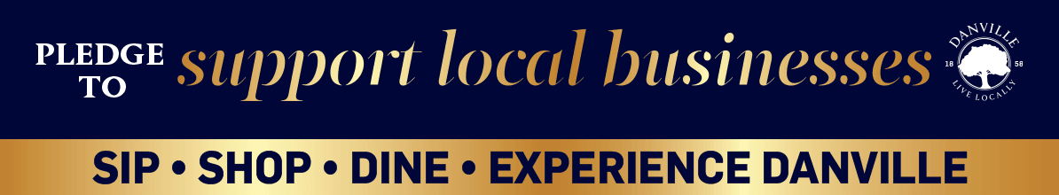 Pledge to Support Local Businesses. Sip, Shop, Dine, Experience Danville,