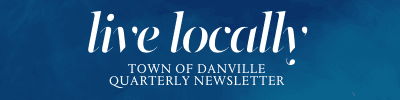 Live Locally Town of Danville Quarterly Newsletter